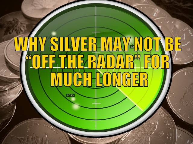 "Why Silver May Not Be Completely ""Off the Radar"" For Much Longer"