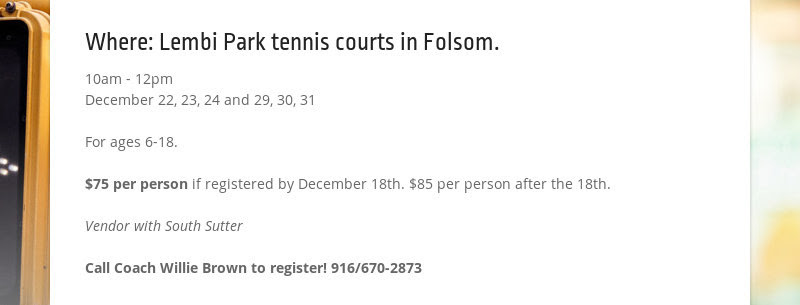 Where: Lembi Park tennis courts in Folsom. 10am - 12pm December 22, 23, 24 and 29, 30, 31 For ages...