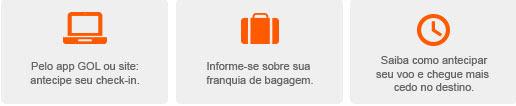Pelo app Gol ou site: Antecipe seu checking. Informe-se sobre sua franquia de bagagem. Saiba como antecipar seu voo e chegue mais cedo no destino.