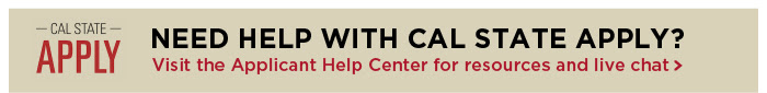 Need help? Go to the Cal State Apply Help Center.