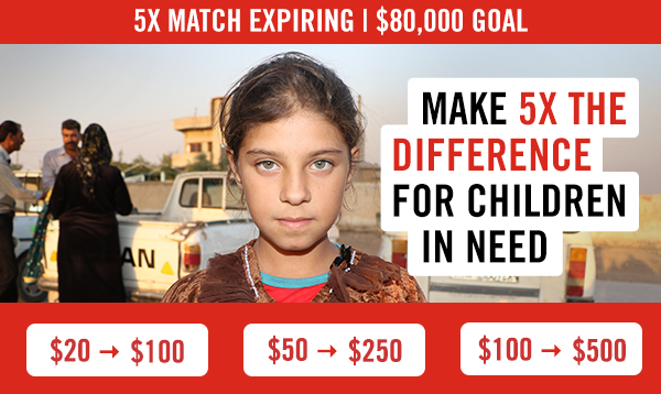 5X Match Expiring   $80,000 Goal. Make 5X the difference for children in need.