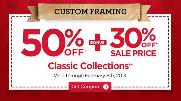 CUSTOM FRAMING - 50% OFF† + BONUS 30% OFF† SALE PRICE Classic Collections™. Valid through February 8th, 2014. Get Coupon