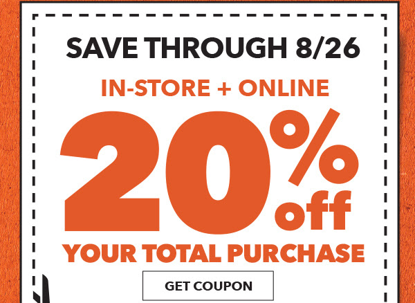 20% off Your Total Purchase in-store and online. GET COUPON.