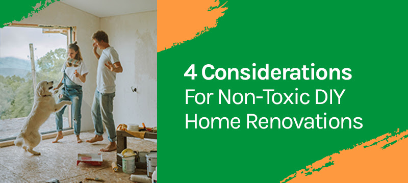 4 Considerations For Non-Toxic DIY Home Renovations