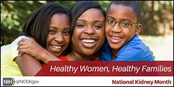 """The figure above is a photograph promoting National Kidney Month with the slogan """"Healthy Women, Healthy Families""""."""