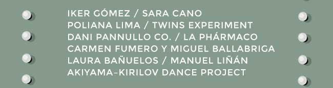 Iker Gómez / Sara Cano / Poliana Lima / Twins Experiment / Dani pannullo CO.  La Phármaco/ Carmen Fumero y Miguel Ballabriga / Laura Bañuelos / manuel Linán / Akiyam-Kirilov Dance project