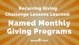 Recurring Giving Challenge Lessons Learned: Named Monthly Giving Programs - The Nonprofit Marketing Blog