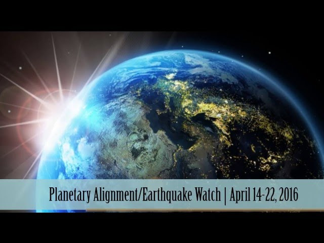 Planetary Alignment/Earthquake Watch | April 14-22, 2016  Sddefault
