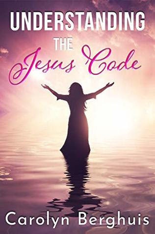 Understanding The Jesus Code by Carolyn Berghuis, MS, ND, CTN