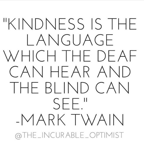 kindness is the language which the deaf can hear..