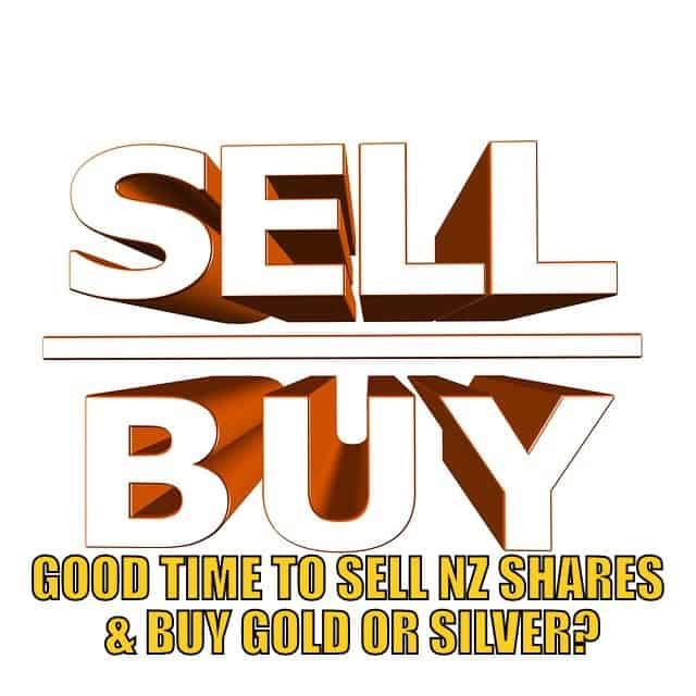 Good Time to Sell NZ Shares and Buy Gold or Silver?