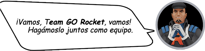 ¡Vamos, Team GO Rocket, vamos! Hagámoslo juntos como equipo.