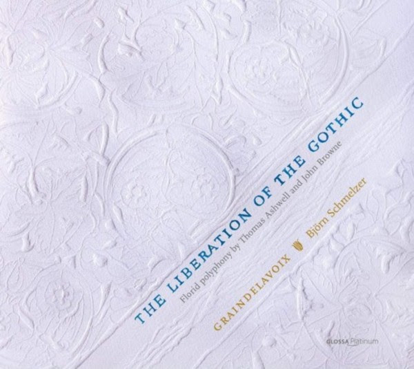 The Liberation of the Gothic: Florid Polyphony by Thomas Ashwell and John Browne | Glossa GCDP32115