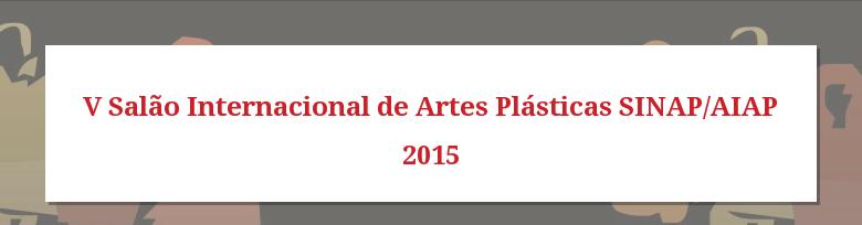 V Salão Internacional de Artes Plásticas SINAP/AIAP 2015