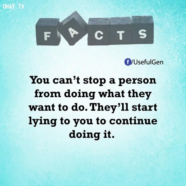 14. Bạn không thể ngăn một người đang làm thứ gì họ muốn. Họ sẽ bắt đầu nói dối bạn để tiếp tục làm nó.,tâm lý học,sự thật thú vị,sự thật đáng kinh ngạc,những điều thú vị trong cuộc sống,khám phá