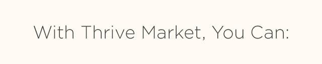 With Thrive Market, You Can: