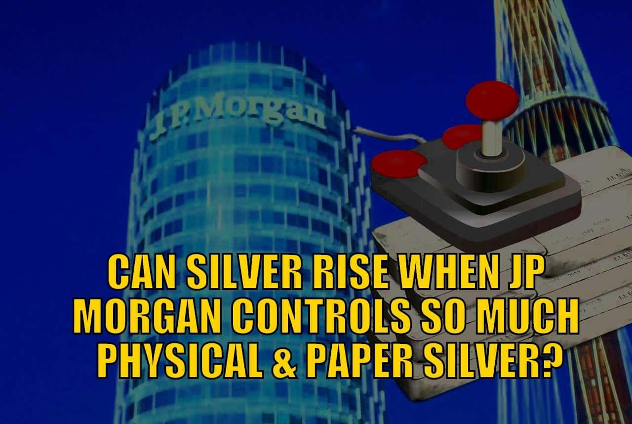 Can Silver Rise When JP Morgan Controls So Much Physical and Paper Silver?