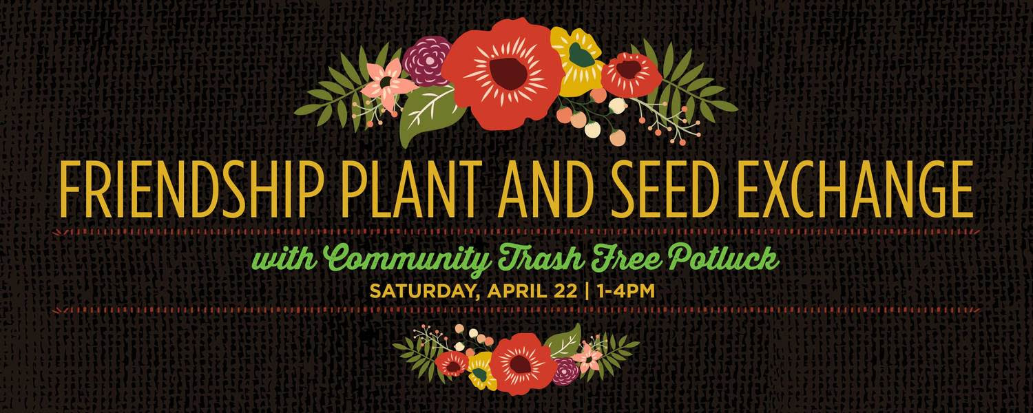 Earthday: Friendship Seed & Plant Exchange and Potluck