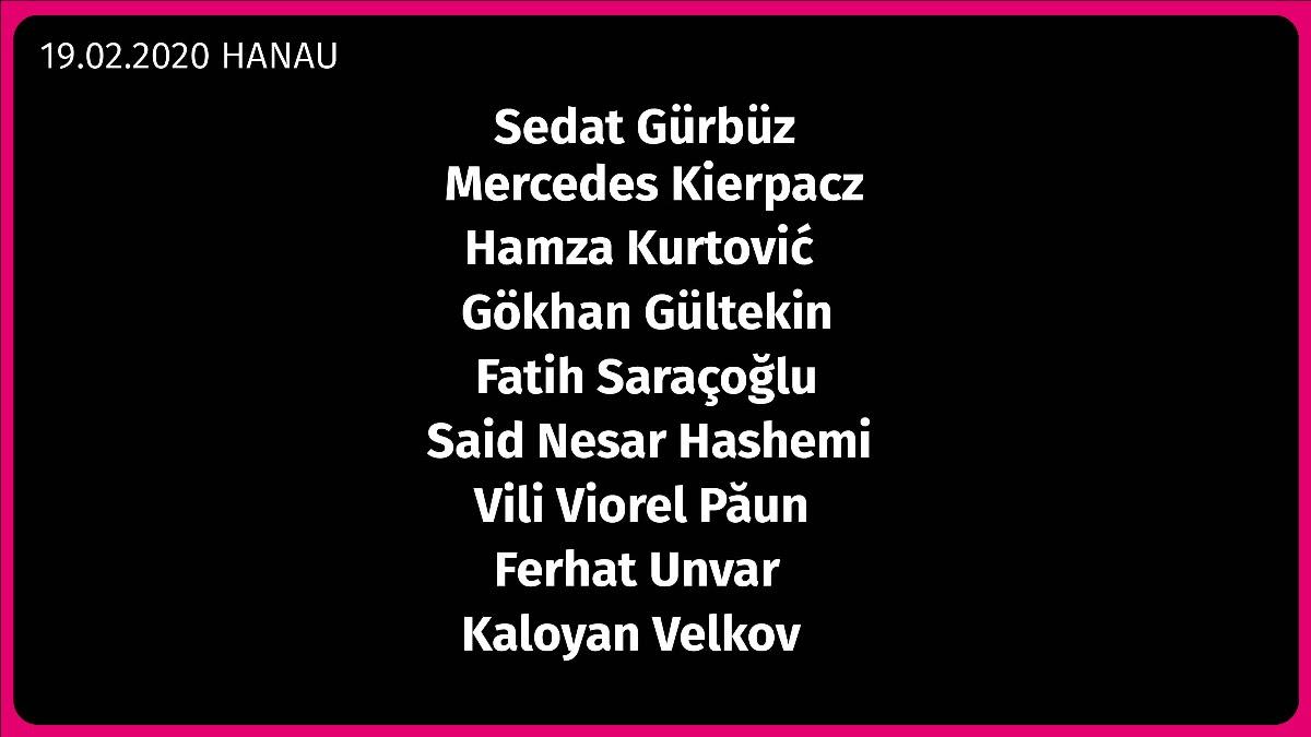 Die Namen der in Hanau Getöteten: Sedat Gürbüz, Mercedes Kierpacz, Hamza Kurtovic, Gökhan Gültekin, Fatih Sarçoğlu, Said Nesar Hashemi, Vili Viorel Păun, Ferhat Unvar, Kaloyan Velkov