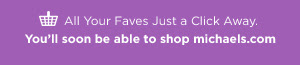 All Your Faves Just a Click Away. | You'll soon be able to shop michaels.com