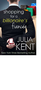 Shopping for a Billionaire's Fiancée by Julia Kent