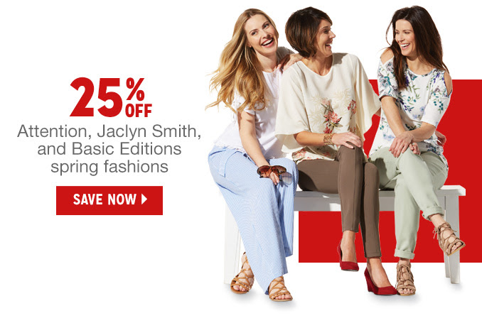 25% OFF Attention, Jaclyn Smith, and Basic Editions spring fashions   |   SAVE NOW