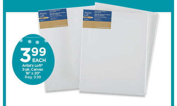 3.99 EACH Artist's Loft® 2-pk. Canvas 16''x20''. Reg. 9.99