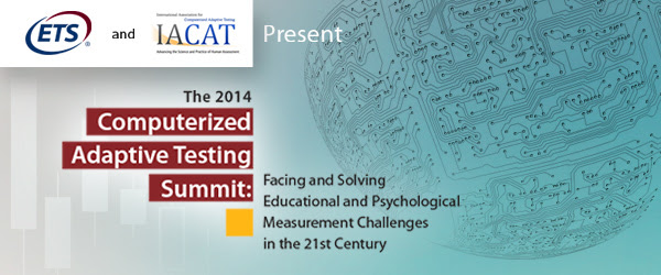 The 2014 Computerized Adaptive Testing Summit: Facing and Solving Educational and Psychological Measurement Challenges in the 21st Century