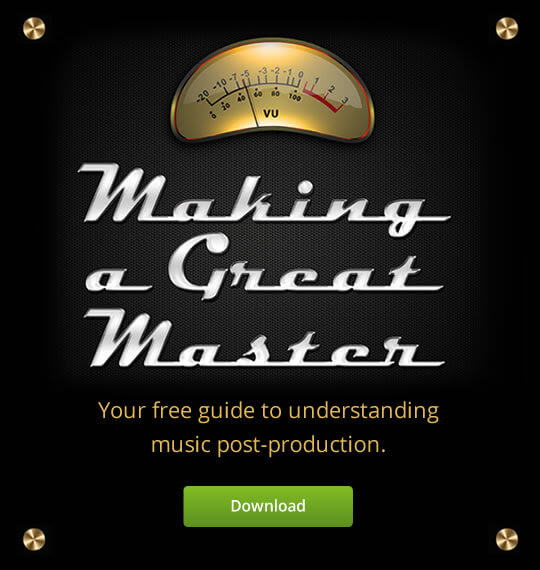 Making a Great MasterYour free guide to understanding music post-production.