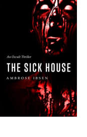 The Sick House by Ambrose Ibsen