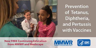 The figure above is an official graphic of a young girl receiving a tetanus vaccine with the CDC and MMWR logos and text that reads: New Free Continuing Education from MMWR and Medscape.