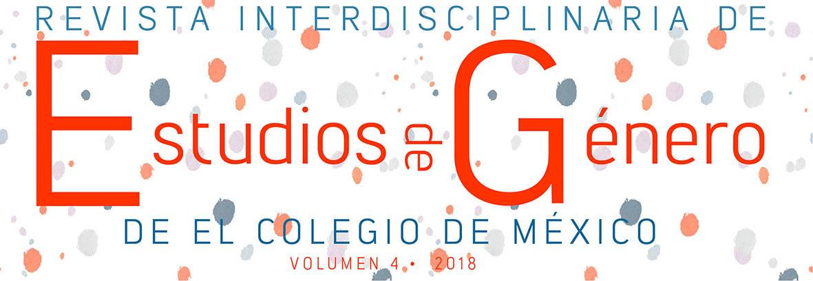 Revista Interdisciplinaria de Estudios de Género de El Colegio de México, Volumen 4 (2018).