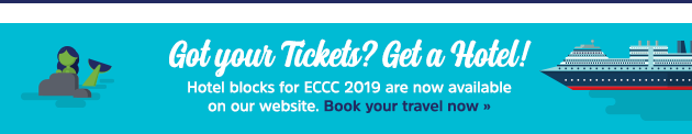 Got your Tickets? Get a Hotel! Hotel blocks for ECCC 2019 are now available on our website. Book your travel now >>
