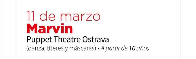 11 de marzo. Marvin ( Puppet Theatre Ostrava (danza, títeres y máscaras) A partir de 10 años