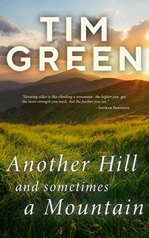 Another Hill And Sometimes A Mountain by Tim Green
