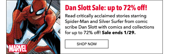 Dan Slott Sale: up to 72% off! Read critically acclaimed stories starring Spider-Man and Silver Surfer from comic scribe Dan Slott with comics and collections for up to 72% off! Sale ends 1/29. Shop Now