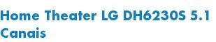Home Theater LG DH6230S 5.1 Canais
