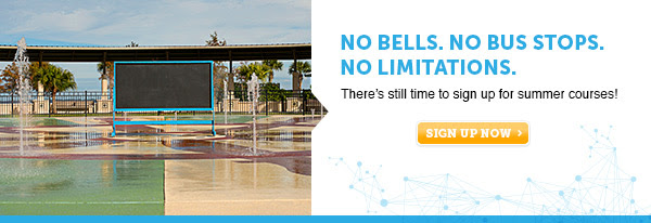 No Bells. No Bus Stops. No Limitations. There's still time to sign up for summer.