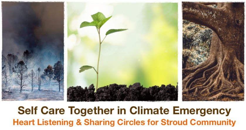 Self care together in climate emergency. Heart listening & sharing circles for Stroud Community
