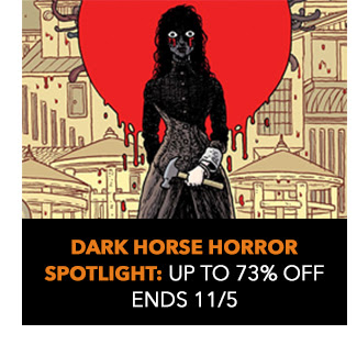 Dark Horse Horror Spotlight: up to 73% off! Sale ends 11/5.