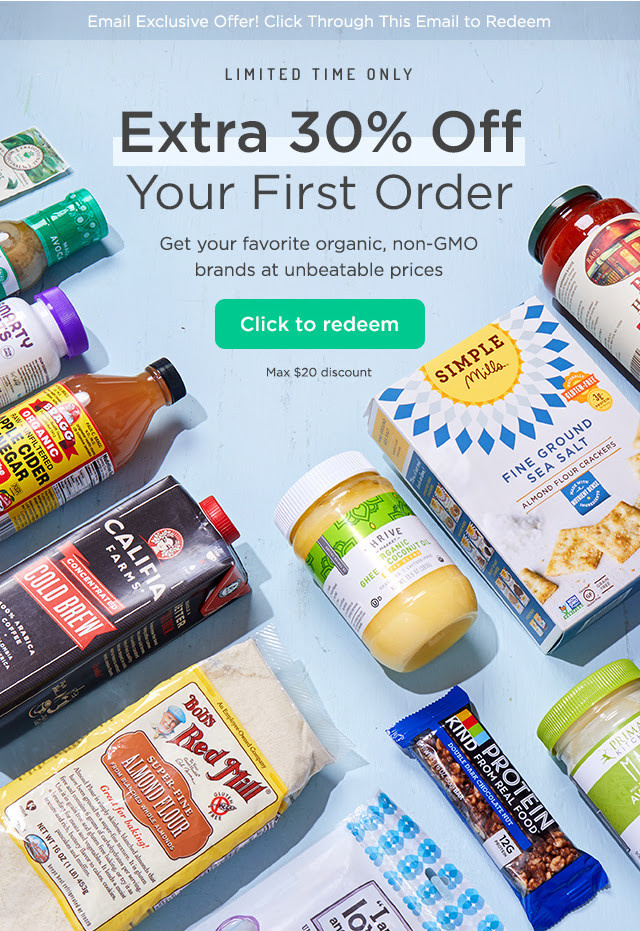 Limited Time Only: EXTRA 30% OFF Your First Order. Get your favorite organic, non-GMO brands at unbeatable prices. Click to redeem. Max $20 discount