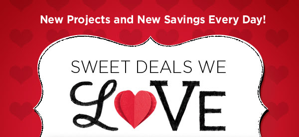 New Projects and New Savings Every Day! SWEET DEALS WE LOVE