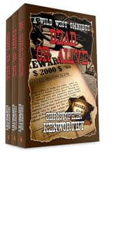 Dead or Alive: A Wild West Omnibus by Christopher Kenworthy