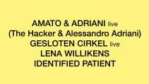 AMATO & ADRIANI live (The Hacker & Alessandro Adriani) + GESLOTEN CIRKEL live + LENA WILLIKENS + IDENTIFIED PATIENT