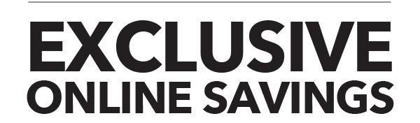 Exclusive Online Savings.
