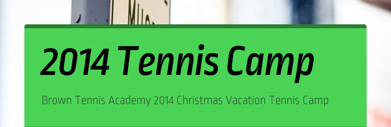 2014 Tennis Camp Brown Tennis Academy 2014 Christmas Vacation Tennis Camp