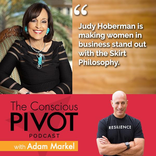 Adam Markel, Judy Hoberman, Selling in a Skirt, Skirt Philosophy, The Conscious PIVOT, The Skirt Philosophy: A Mission To Impact Women's Lives with Judy Hoberman