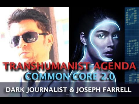 TRANSHUMANIST TAKEOVER: COMMON CORE 2.0 - DARK JOURNALIST & DR. JOSEPH FARRELL  Hqdefault