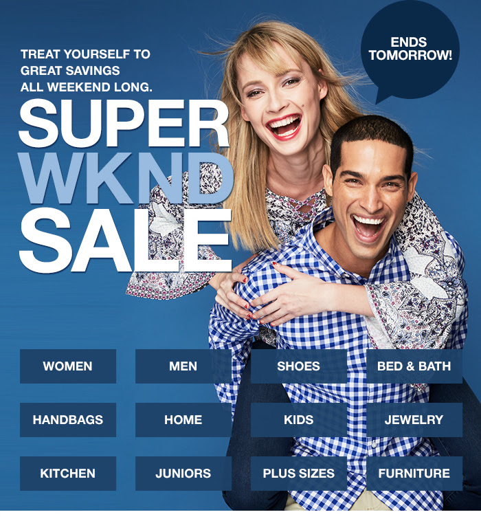 Treat Yourself To Great Savings All Weekend Long, Super Wknd Sale, Ends Tomorrow!