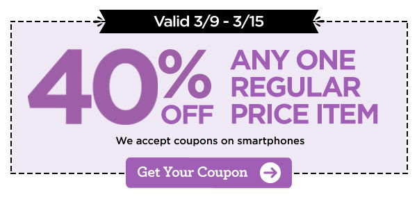 Valid 3/9 - 3/15 40% OFF ANY ONE REGULAR PRICE ITEM - We accept coupons on smartphones. Get Your Coupon